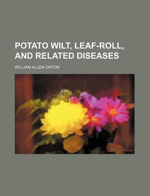 Potato Wilt, Leaf-Roll, and Related Diseases