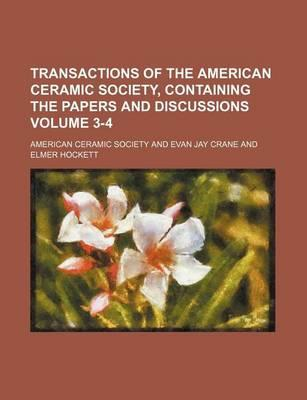 Transactions of the American Ceramic Society, Containing the Papers and Discussions Volume 3-4