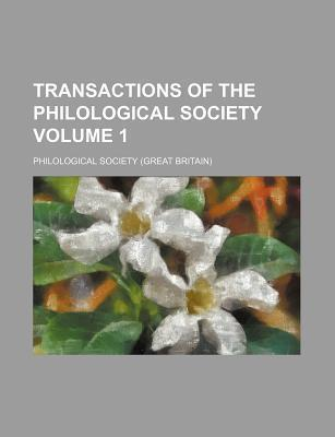 Transactions of the Philological Society Volume 1