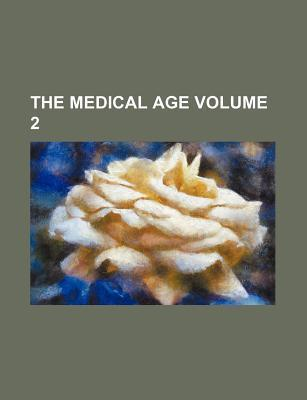 The Medical Age Volume 2