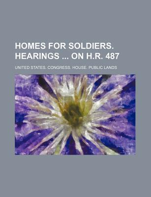 Homes for Soldiers. Hearings on H.R. 487