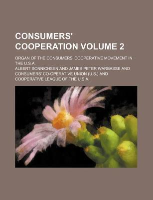 Consumers' Cooperation; Organ of the Consumers' Cooperative Movement in the U.S.A. Volume 2
