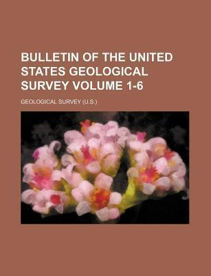 Bulletin of the United States Geological Survey Volume 1-6