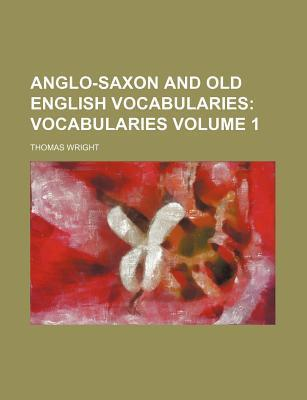 Anglo-Saxon and Old English Vocabularies; Vocabularies Volume 1