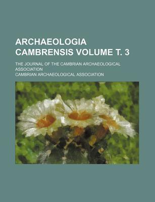 Archaeologia Cambrensis; The Journal of the Cambrian Archaeological Association Volume . 3