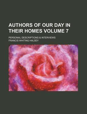 Authors of Our Day in Their Homes; Personal Descriptions & Interviews Volume 7