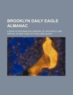 Brooklyn Daily Eagle Almanac; A Book of Information, General of the World, and Special of New York City and Long Island