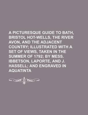 A Picturesque Guide to Bath, Bristol Hot-Wells, the River Avon, and the Adjacent Country