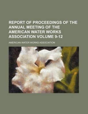 Report of Proceedings of the Annual Meeting of the American Water Works Association Volume 9-12