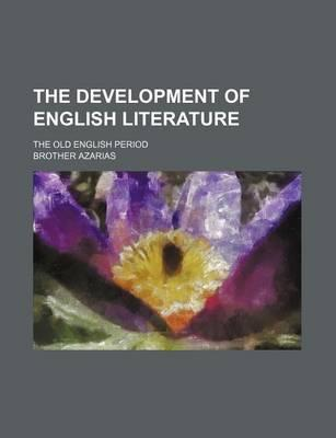 The Development of English Literature; The Old English Period