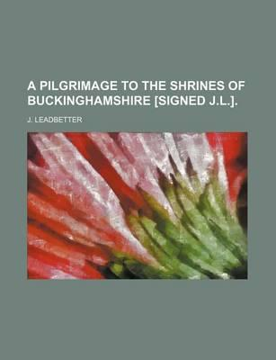 A Pilgrimage to the Shrines of Buckinghamshire [Signed J.L.]