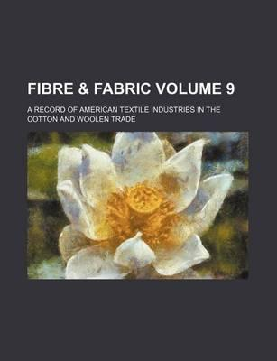 Fibre & Fabric; A Record of American Textile Industries in the Cotton and Woolen Trade Volume 9