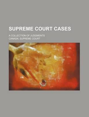 Supreme Court Cases; A Collection of Judgments