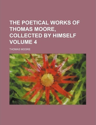 The Poetical Works of Thomas Moore, Collected by Himself Volume 4