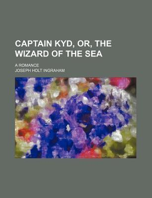 Captain Kyd, Or, the Wizard of the Sea; A Romance