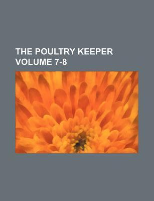 The Poultry Keeper Volume 7-8