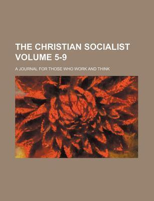 The Christian Socialist; A Journal for Those Who Work and Think Volume 5-9