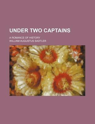 Under Two Captains; A Romance of History