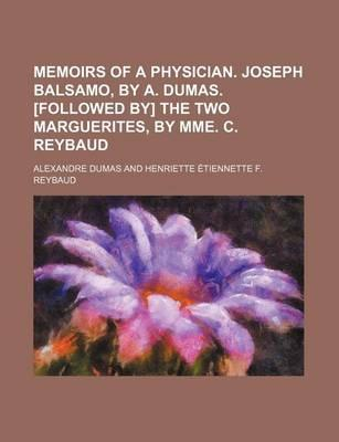 Memoirs of a Physician. Joseph Balsamo, by A. Dumas. [Followed By] the Two Marguerites, by Mme. C. Reybaud