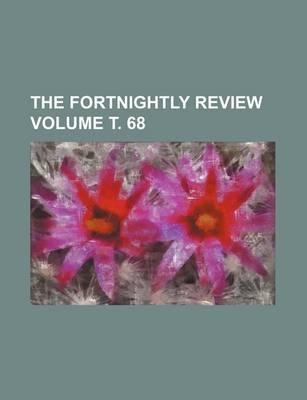 The Fortnightly Review Volume . 68