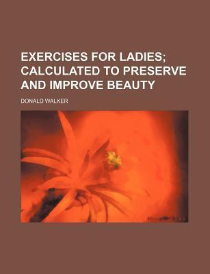 Exercises for Ladies; Calculated to Preserve and Improve Beauty