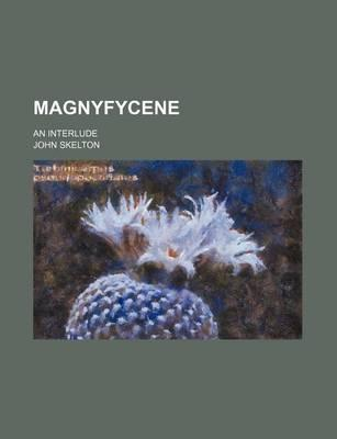 Magnyfycene; An Interlude