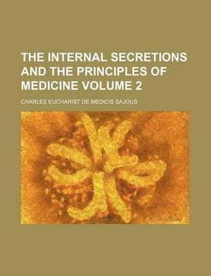 The Internal Secretions and the Principles of Medicine Volume 2