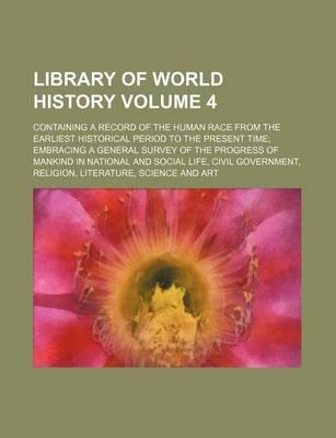 Library of World History; Containing a Record of the Human Race from the Earliest Historical Period to the Present Time Embracing a General Survey of