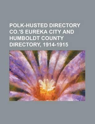 Polk-Husted Directory Co.'s Eureka City and Humboldt County Directory, 1914-1915