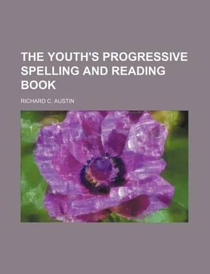The Youth's Progressive Spelling and Reading Book