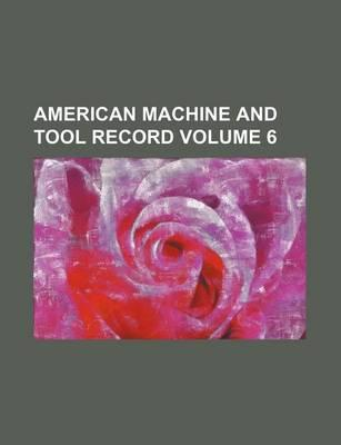 American Machine and Tool Record Volume 6