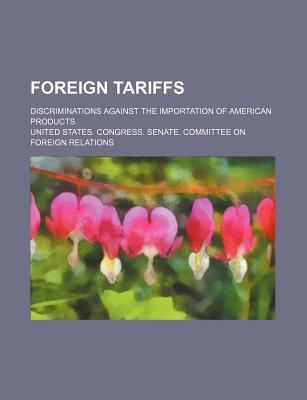 Foreign Tariffs; Discriminations Against the Importation of American Products