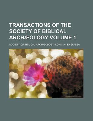 Transactions of the Society of Biblical Archaeology Volume 1