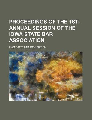 Proceedings of the 1st- Annual Session of the Iowa State Bar Association