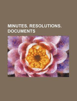 Minutes. Resolutions. Documents
