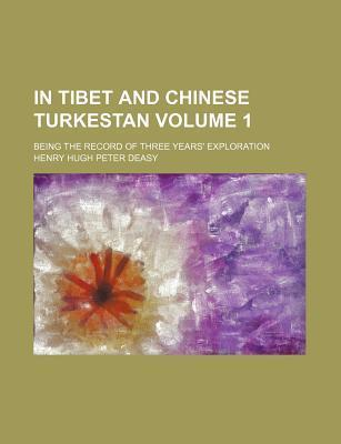 In Tibet and Chinese Turkestan; Being the Record of Three Years' Exploration Volume 1