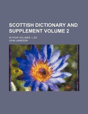 Scottish Dictionary and Supplement; In Four Volumes. L-Zic Volume 2