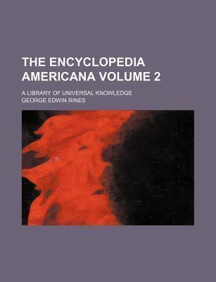 The Encyclopedia Americana; A Library of Universal Knowledge Volume 2