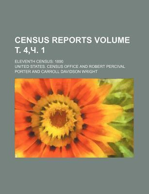 Census Reports; Eleventh Census 1890 Volume . 4, . 1