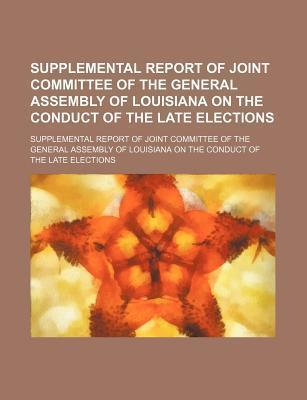 Supplemental Report of Joint Committee of the General Assembly of Louisiana on the Conduct of the Late Elections