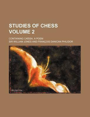 Studies of Chess; Containing Caissa, a Poem Volume 2