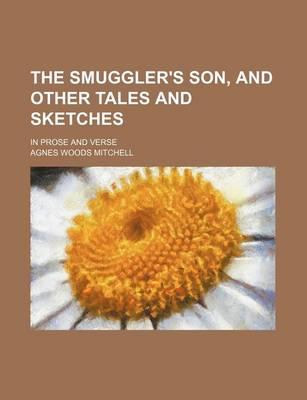 The Smuggler's Son, and Other Tales and Sketches; In Prose and Verse