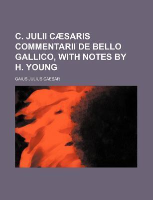 C. Julii Caesaris Commentarii de Bello Gallico, with Notes by H. Young