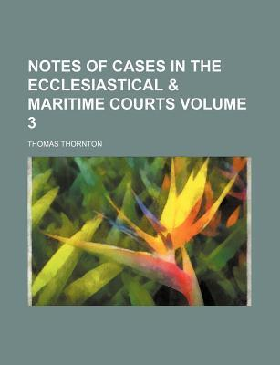 Notes of Cases in the Ecclesiastical & Maritime Courts Volume 3
