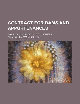 Contract for Dams and Appurtenances; Forms for Contracts 1 to 5 Inclusive