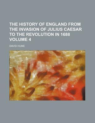 The History of England from the Invasion of Julius Caesar to the Revolution in 1688 Volume 4