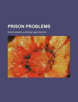 Prison Problems; Propounded in Prose and Poetry