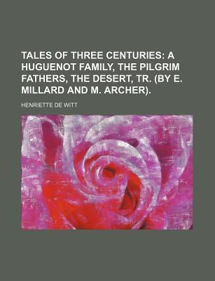 Tales of Three Centuries; A Huguenot Family, the Pilgrim Fathers, the Desert, Tr. (by E. Millard and M. Archer).