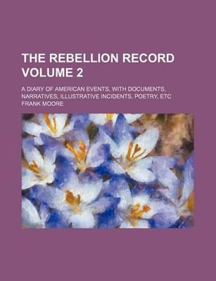 The Rebellion Record; A Diary of American Events, with Documents, Narratives, Illustrative Incidents, Poetry, Etc Volume 2
