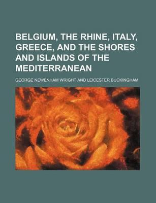 Belgium, the Rhine, Italy, Greece, and the Shores and Islands of the Mediterranean